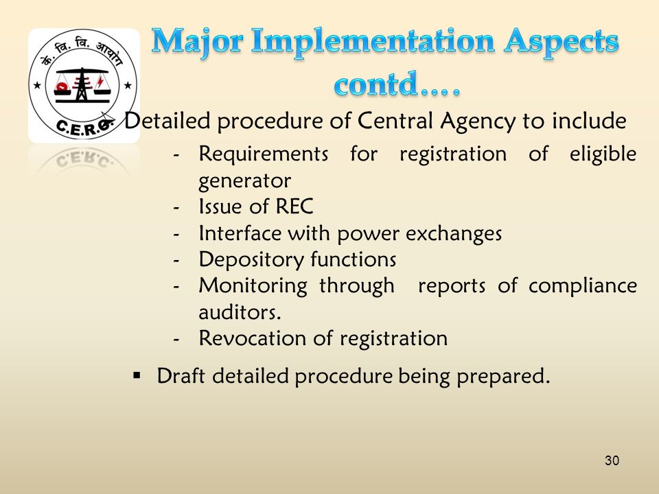 Detailed procedure of Central Agency to include -Requirements for registration of eligible generator -Issue of REC -Interface with power exchanges -Depository functions -Monitoring through reports of compliance auditors.