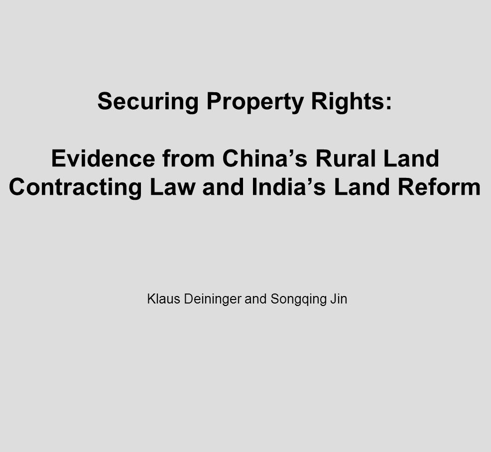 Securing Property Rights: Evidence from Chinas Rural Land Contracting Law and Indias Land Reform Klaus Deininger and Songqing Jin