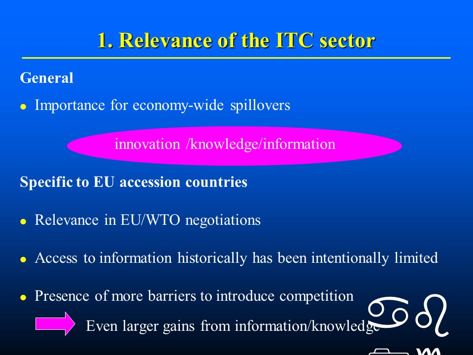 General Importance for economy-wide spillovers innovation /knowledge/information Specific to EU accession countries Relevance in EU/WTO negotiations Access to information historically has been intentionally limited Presence of more barriers to introduce competition Even larger gains from information/knowledge 1.