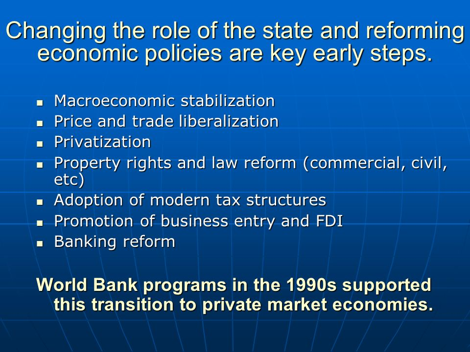 Changing the role of the state and reforming economic policies are key early steps.