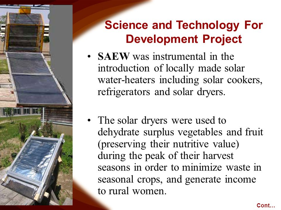 SAEW was instrumental in the introduction of locally made solar water-heaters including solar cookers, refrigerators and solar dryers.