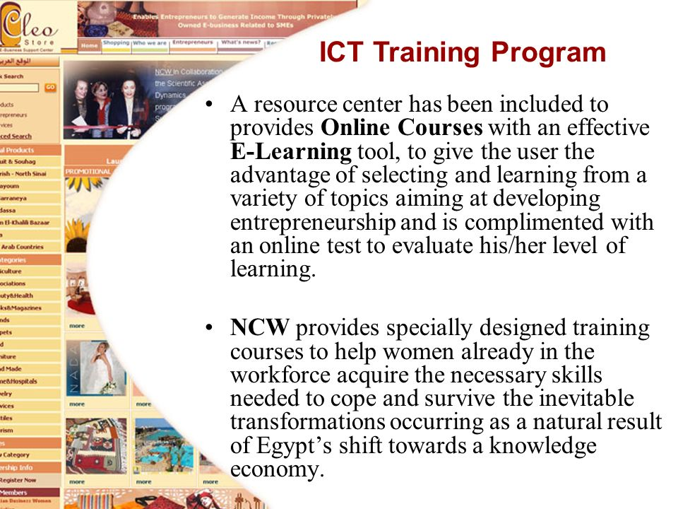 A resource center has been included to provides Online Courses with an effective E-Learning tool, to give the user the advantage of selecting and learning from a variety of topics aiming at developing entrepreneurship and is complimented with an online test to evaluate his/her level of learning.