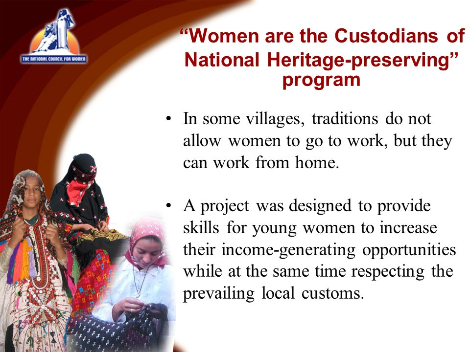 In some villages, traditions do not allow women to go to work, but they can work from home.