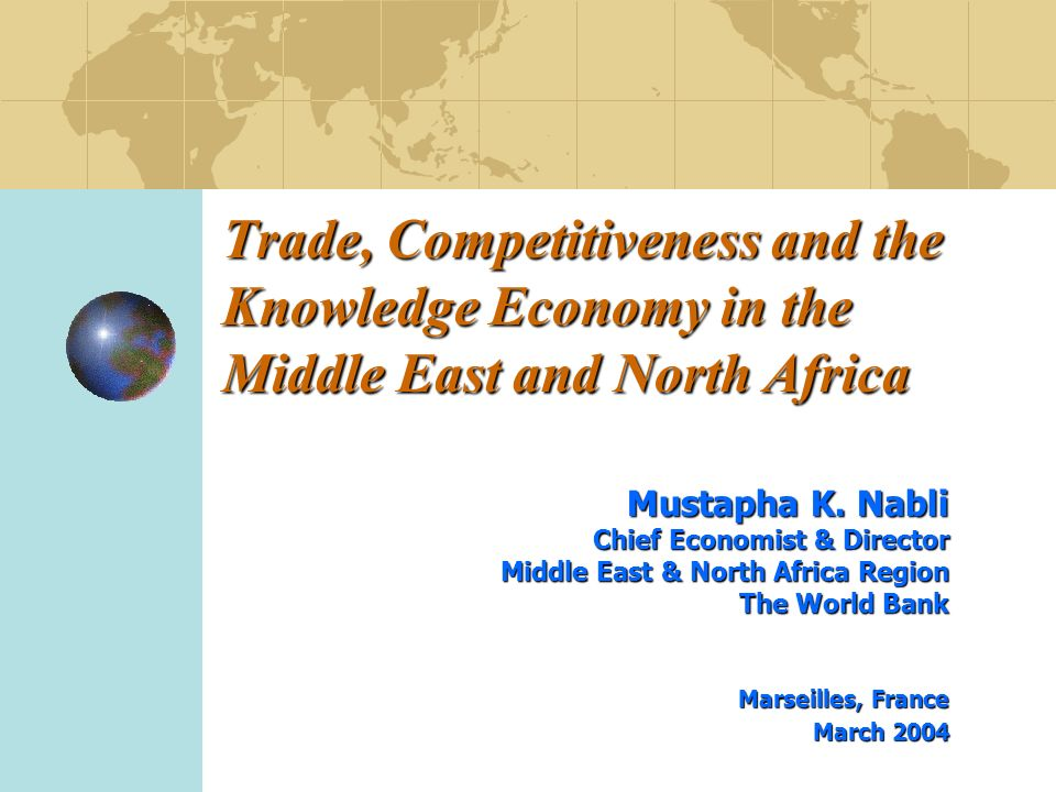 Trade, Competitiveness and the Knowledge Economy in the Middle East and North Africa Mustapha K.
