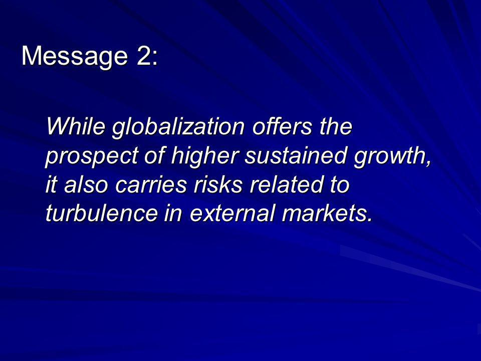 Message 2: While globalization offers the prospect of higher sustained growth, it also carries risks related to turbulence in external markets.