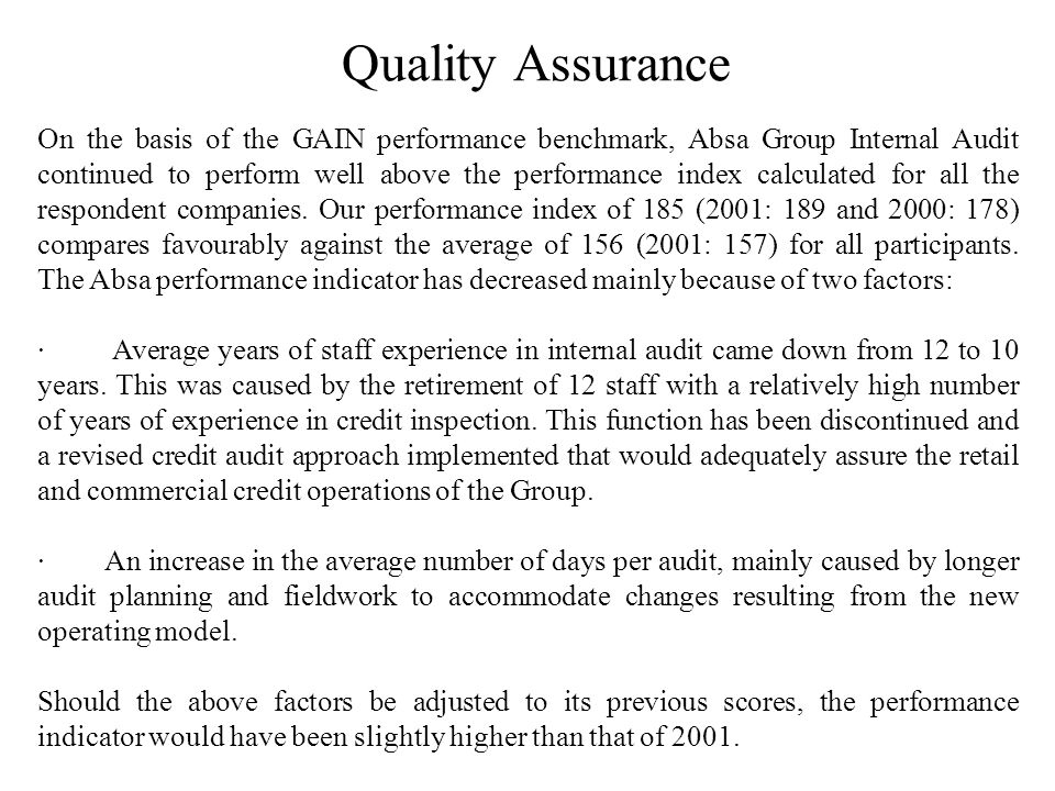 Quality Assurance On the basis of the GAIN performance benchmark, Absa Group Internal Audit continued to perform well above the performance index calculated for all the respondent companies.