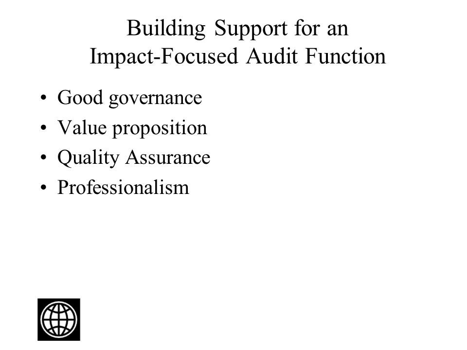 Building Support for an Impact-Focused Audit Function Good governance Value proposition Quality Assurance Professionalism