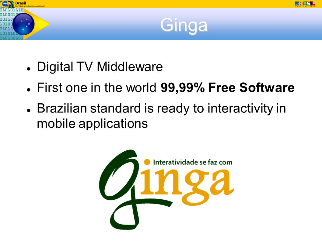 Ginga Digital TV Middleware First one in the world 99,99% Free Software Brazilian standard is ready to interactivity in mobile applications