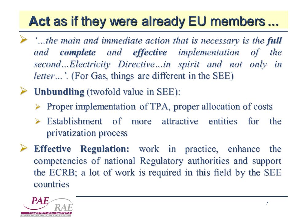 7 Act as if they were already EU members … …the main and immediate action that is necessary is the full and complete and effective implementation of the second…Electricity Directive…in spirit and not only in letter….