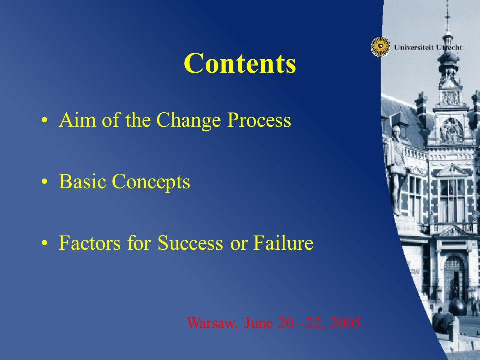 Contents Aim of the Change Process Basic Concepts Factors for Success or Failure Warsaw, June 20 –22, 2005