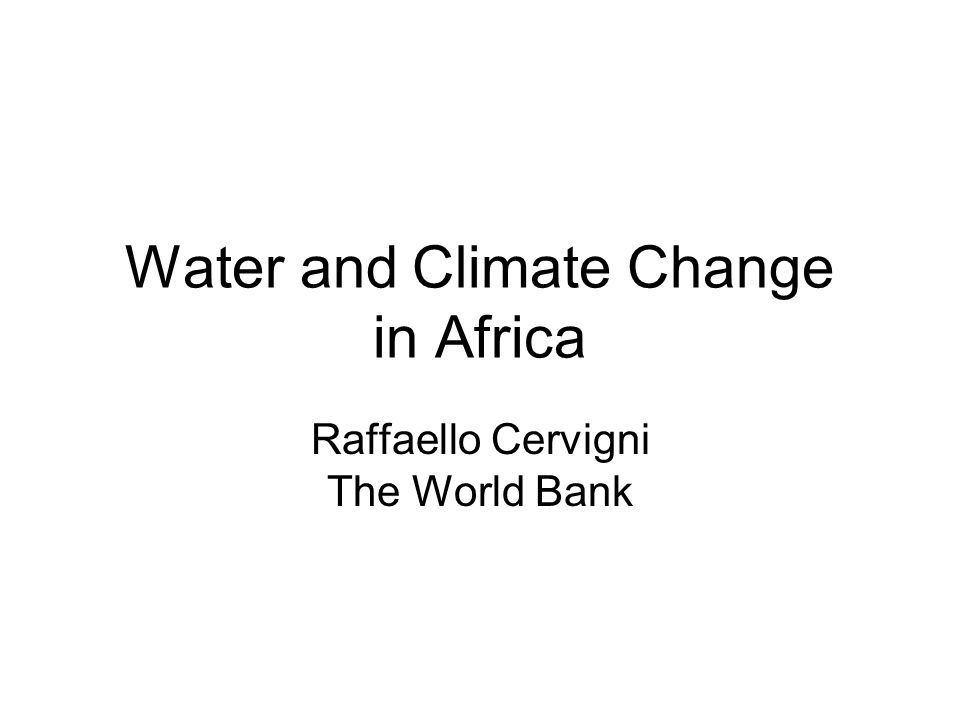 Water and Climate Change in Africa Raffaello Cervigni The World Bank