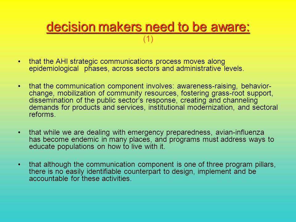 decision makers need to be aware: decision makers need to be aware: (1) that the AHI strategic communications process moves along epidemiological phases, across sectors and administrative levels.