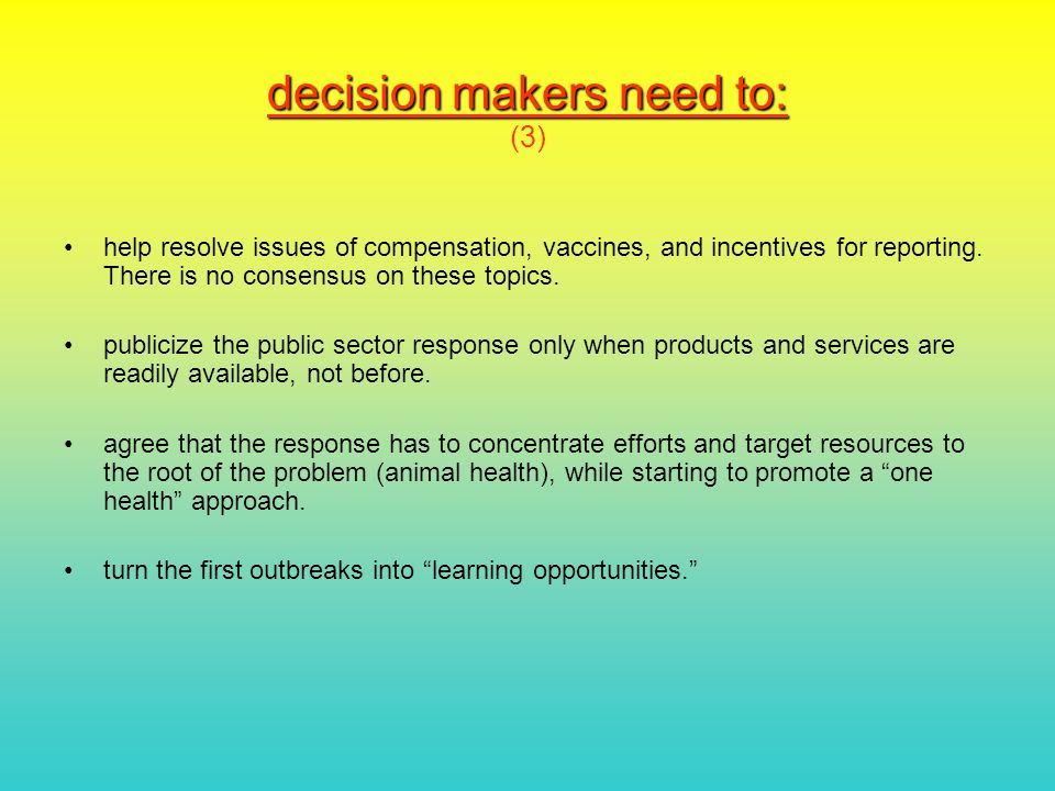decision makers need to: decision makers need to: (3) help resolve issues of compensation, vaccines, and incentives for reporting.