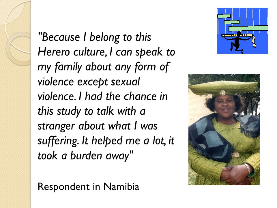Because I belong to this Herero culture, I can speak to my family about any form of violence except sexual violence.