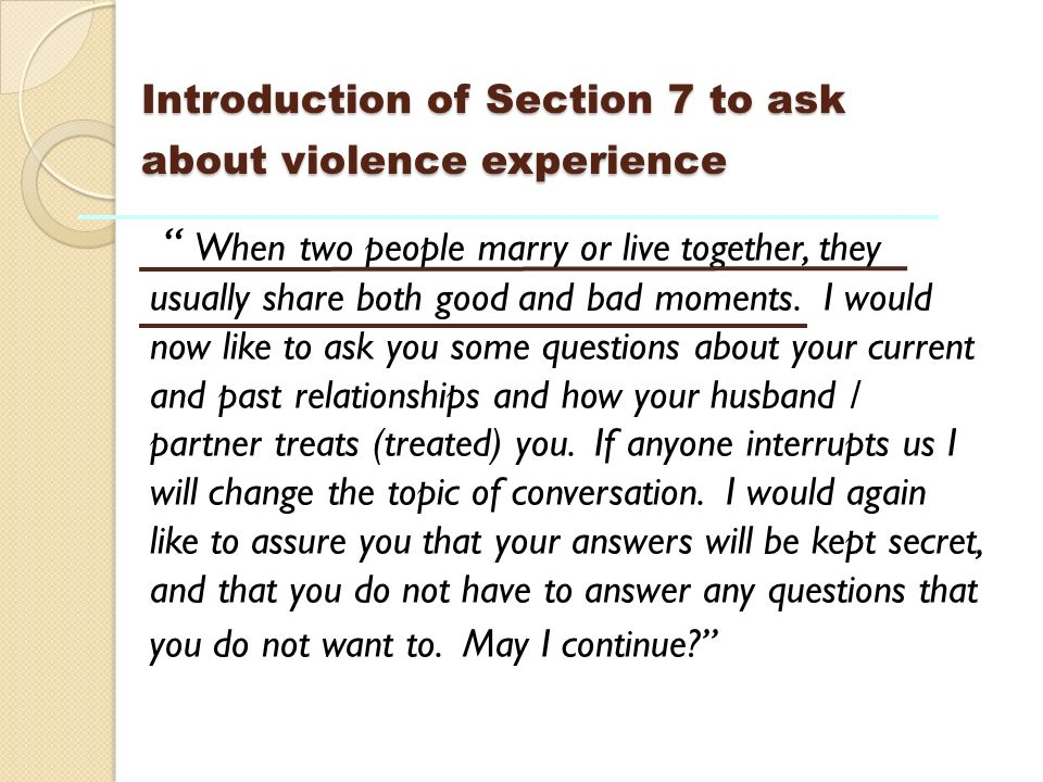 Introduction of Section 7 to ask about violence experience When two people marry or live together, they usually share both good and bad moments.