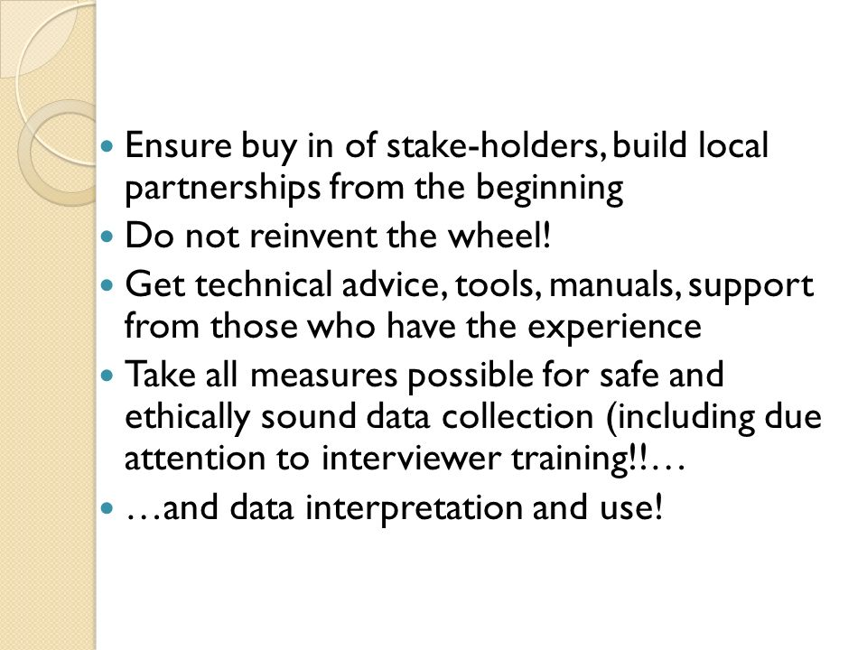 Ensure buy in of stake-holders, build local partnerships from the beginning Do not reinvent the wheel.