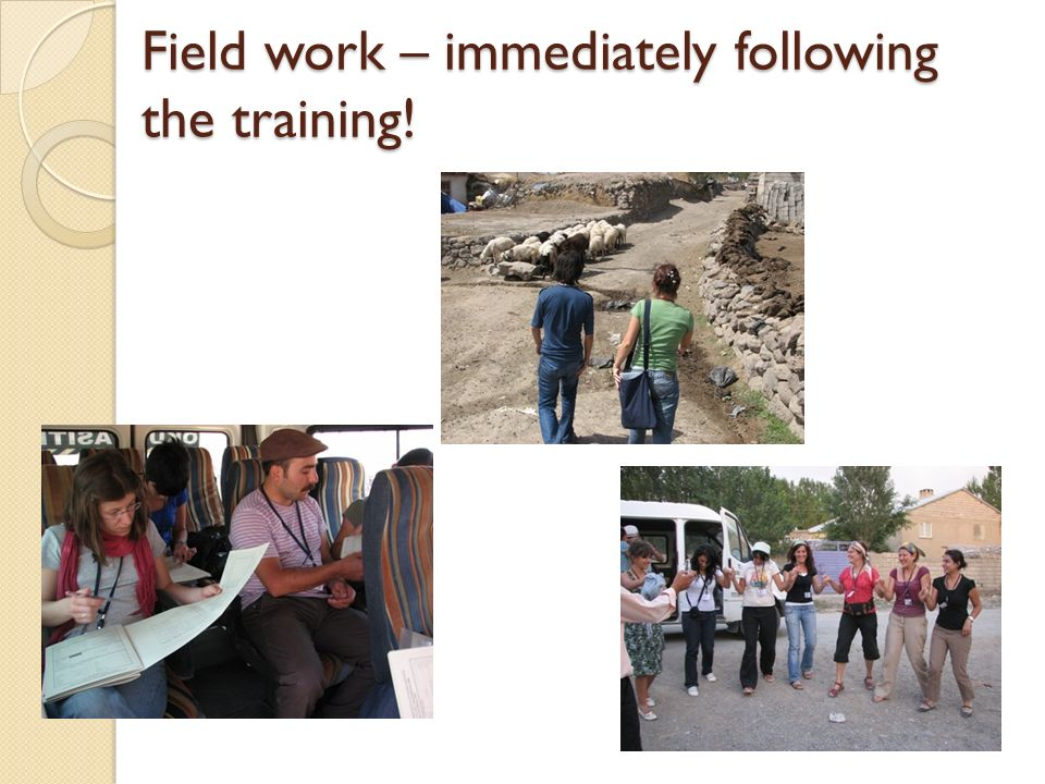 Field work – immediately following the training!