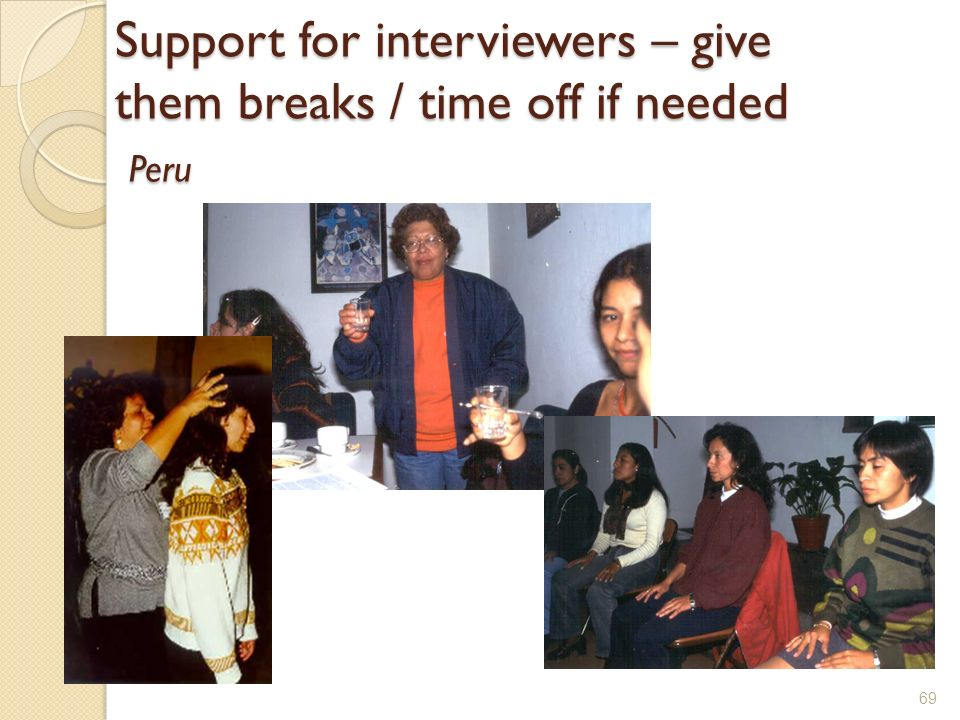 69 Support for interviewers – give them breaks / time off if needed Peru