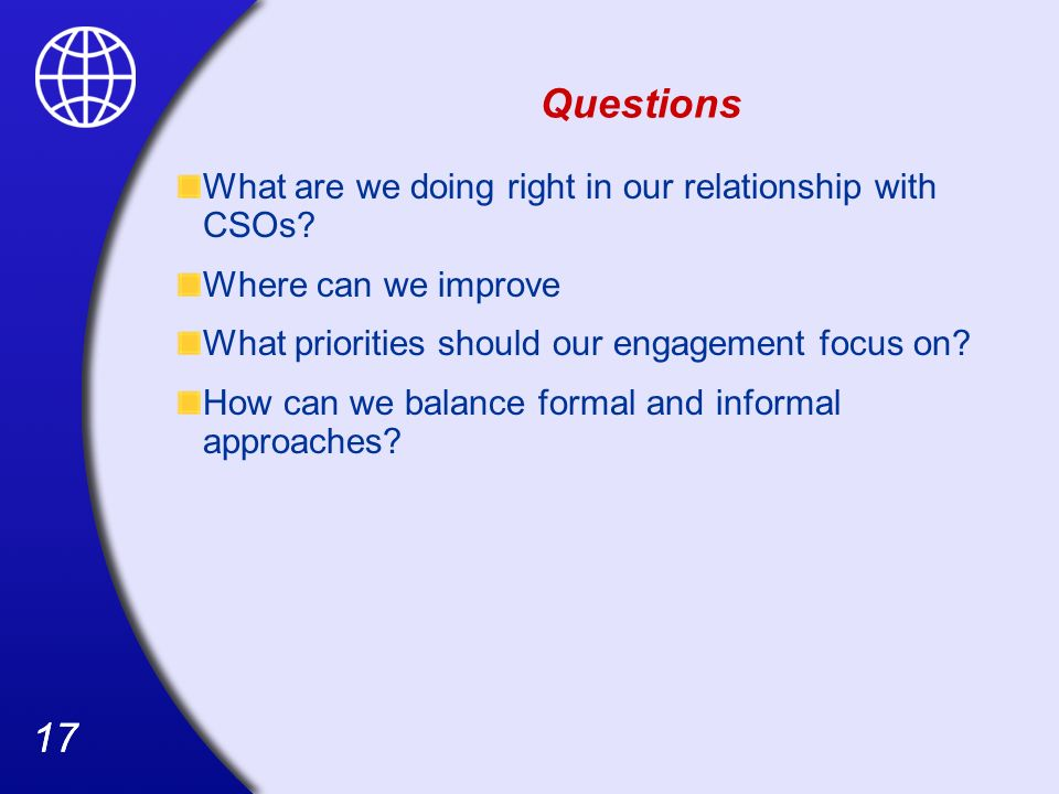 17 Questions What are we doing right in our relationship with CSOs.