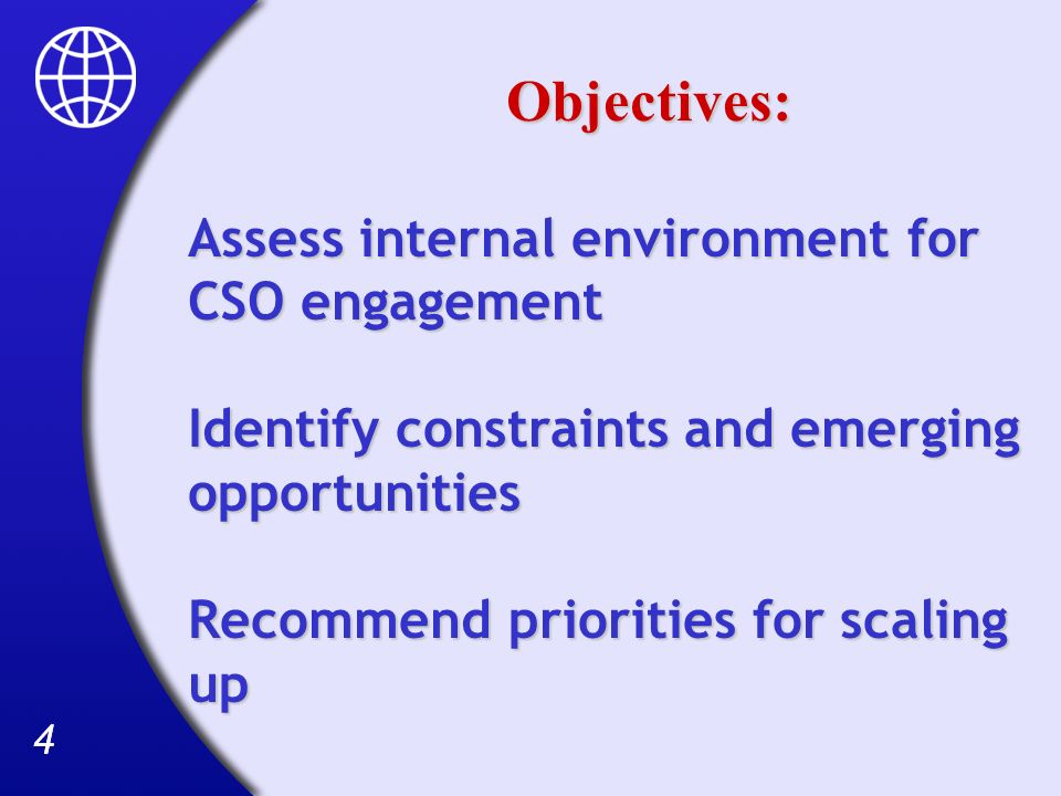 44 Objectives: Assess internal environment for CSO engagement Identify constraints and emerging opportunities Recommend priorities for scaling up