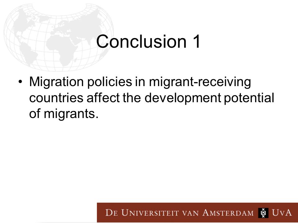 Conclusion 1 Migration policies in migrant-receiving countries affect the development potential of migrants.
