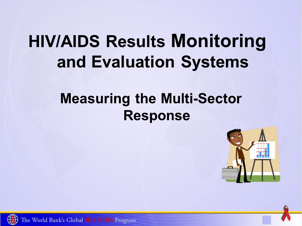 HIV/AIDS Results Monitoring and Evaluation Systems Measuring the Multi-Sector Response