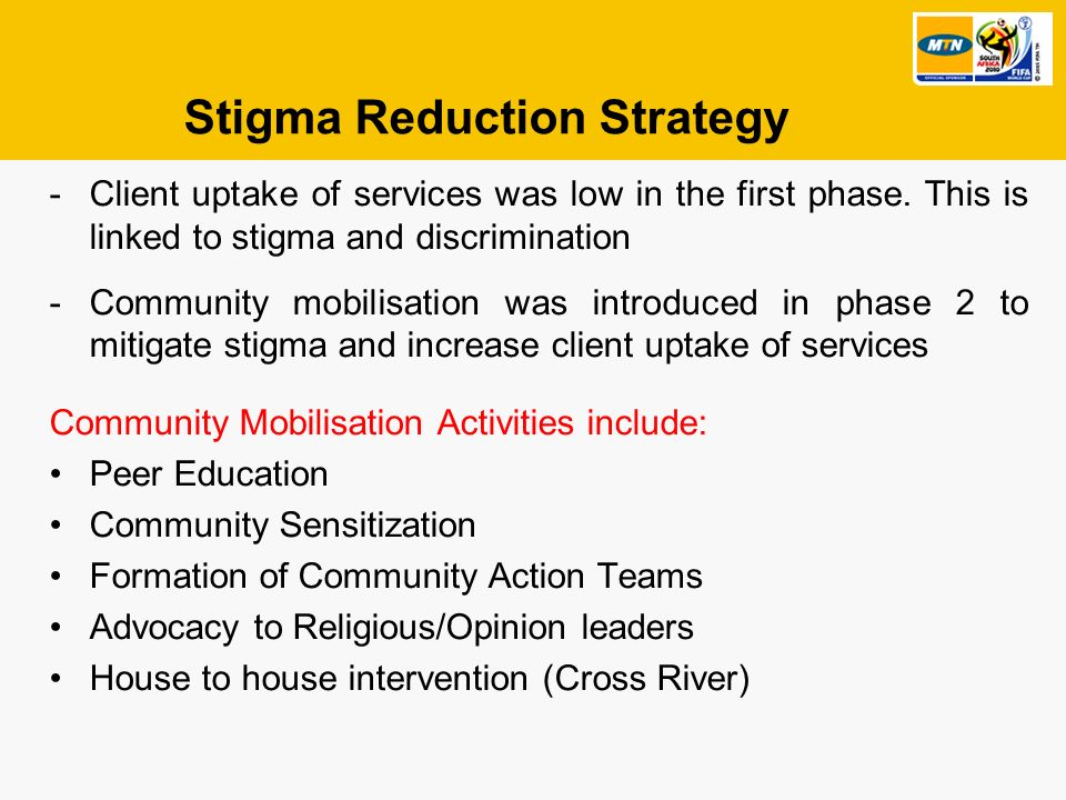 Stigma Reduction Strategy -Client uptake of services was low in the first phase.