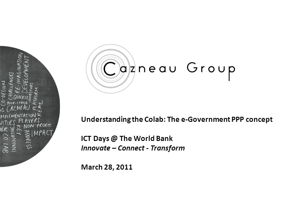 Understanding the Colab: The e-Government PPP concept ICT Days @ The World Bank Innovate – Connect - Transform March 28, 2011