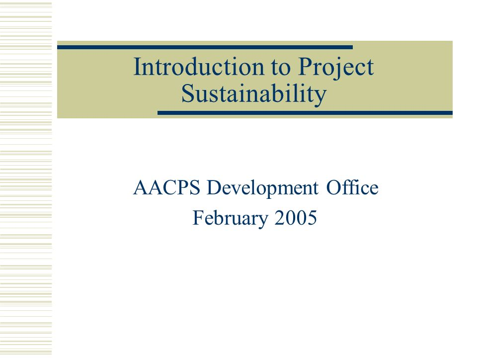 Introduction to Project Sustainability AACPS Development Office February 2005