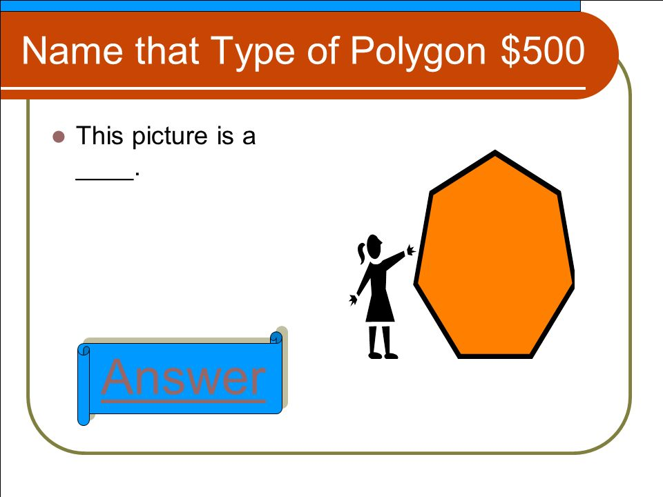 Name that Type of Polygon $500 This picture is a ____. Answer