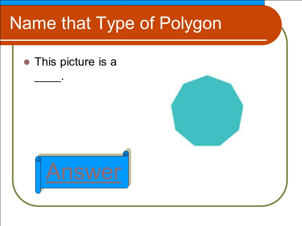 Name that Type of Polygon This picture is a ____. Answer