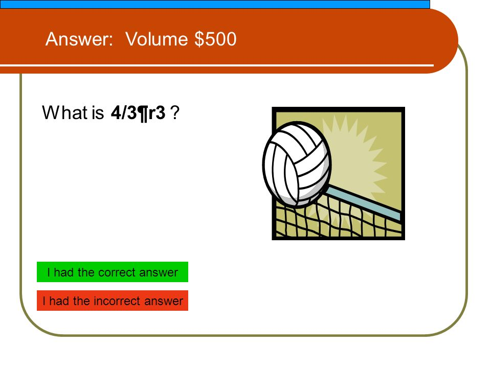What is 4/3¶r3 Answer: Volume $500 I had the correct answer I had the incorrect answer