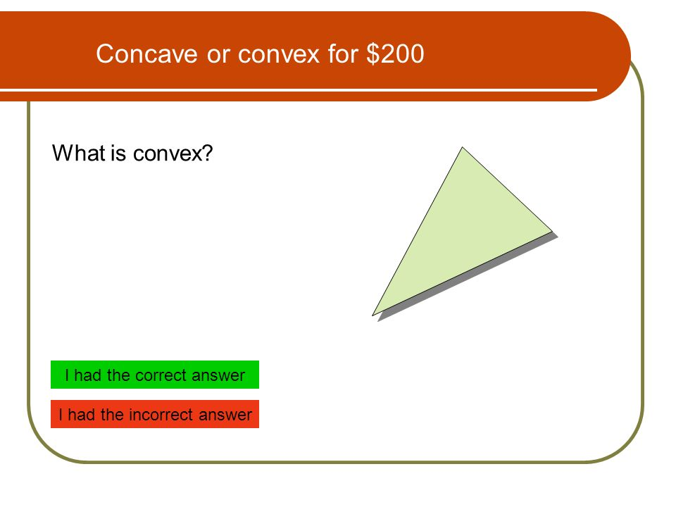 Concave or convex for $200 What is convex I had the correct answer I had the incorrect answer