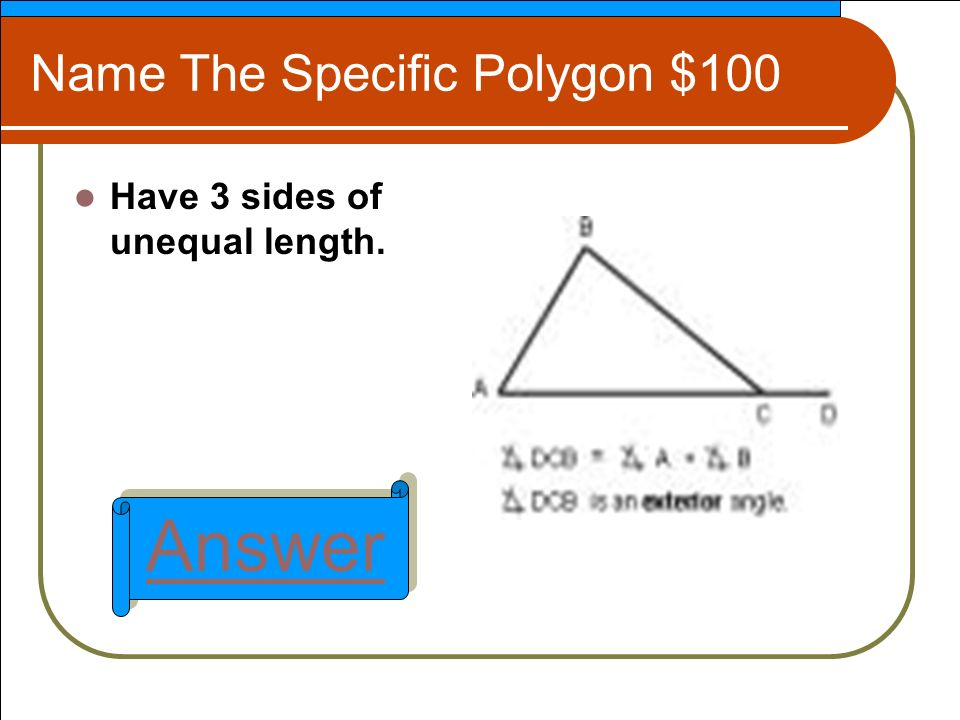 Name The Specific Polygon $100 Have 3 sides of unequal length. Answer