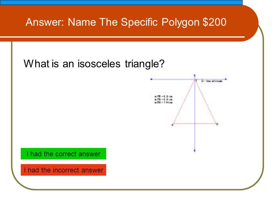 What is an isosceles triangle.