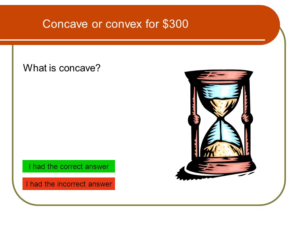 Concave or convex for $300 What is concave I had the incorrect answer I had the correct answer