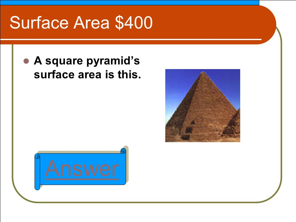 Surface Area $400 A square pyramids surface area is this. Answer