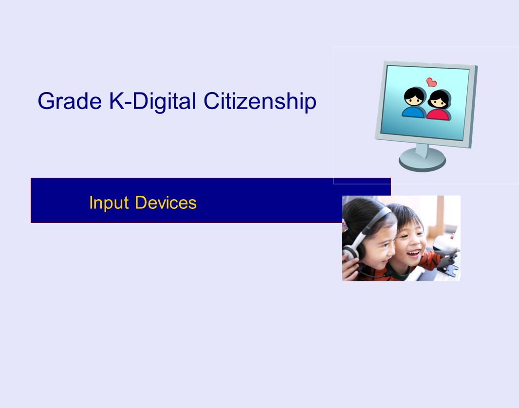 Input Devices Grade K-Digital Citizenship