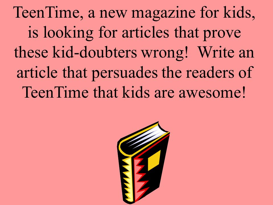 TeenTime, a new magazine for kids, is looking for articles that prove these kid-doubters wrong.