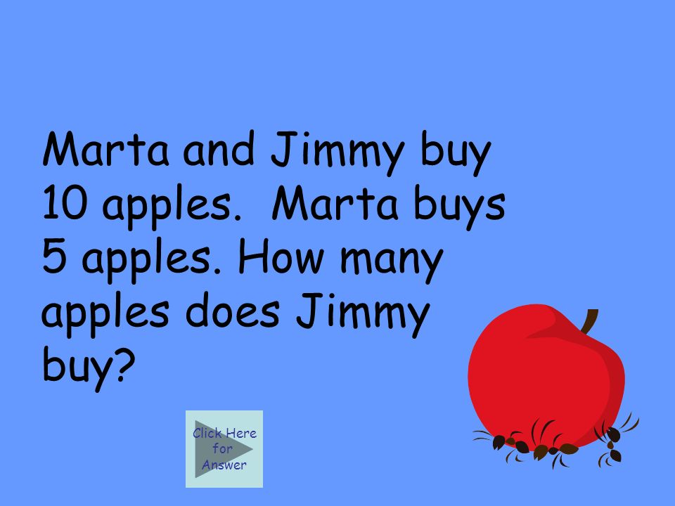 Marta and Jimmy buy 10 apples. Marta buys 5 apples.