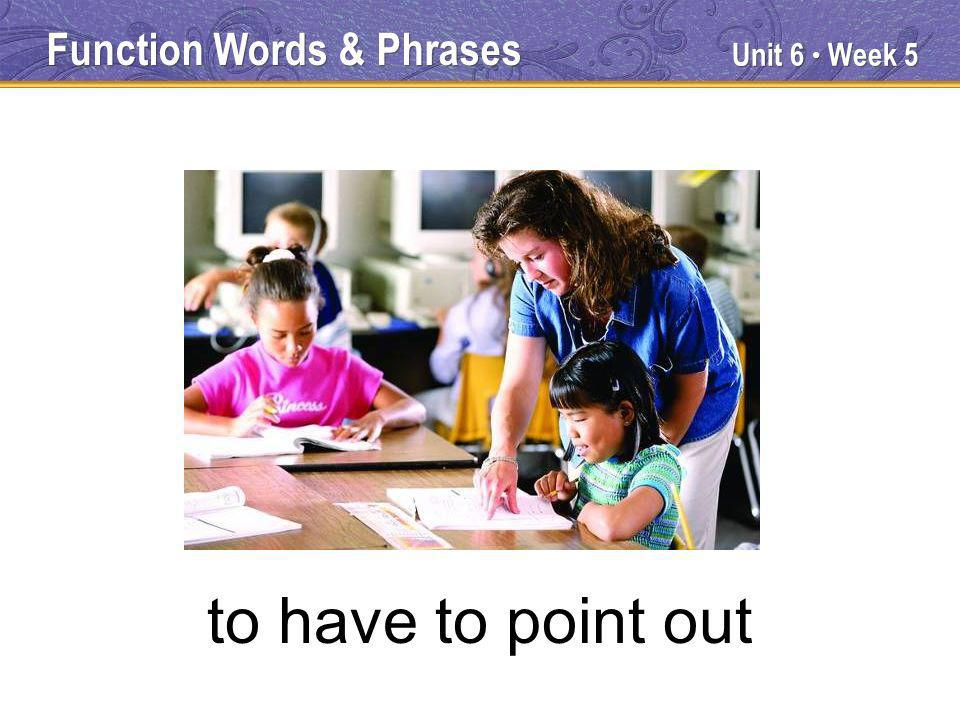 Unit 6 Week 5 to have to point out Function Words & Phrases