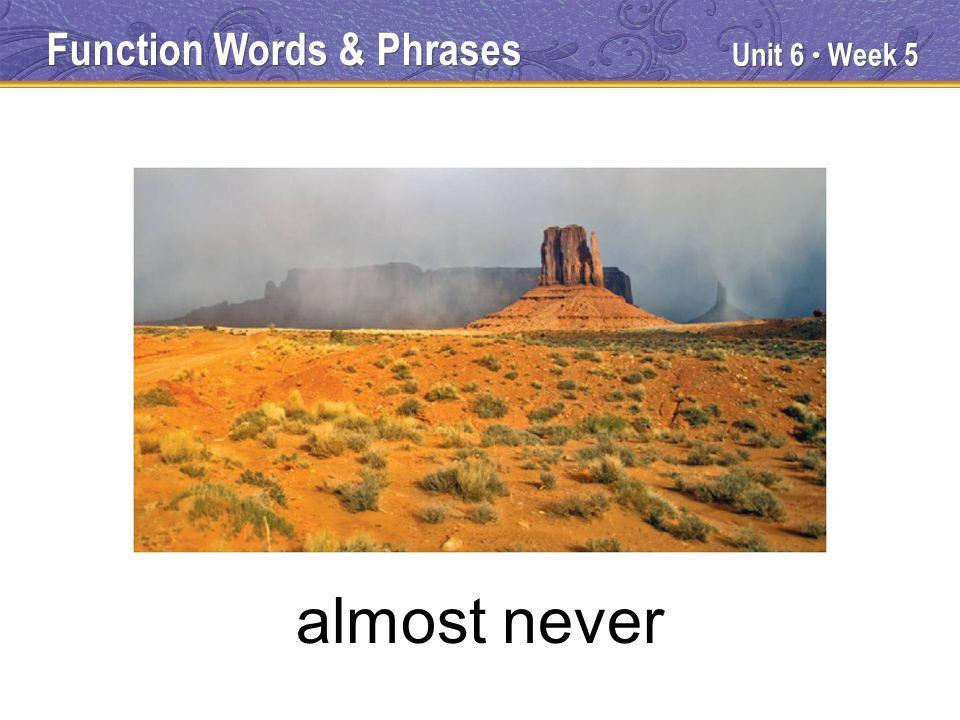 Unit 6 Week 5 almost never Function Words & Phrases