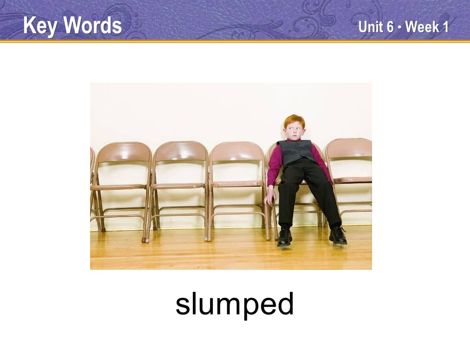 Unit 6 Week 1 slumped Key Words