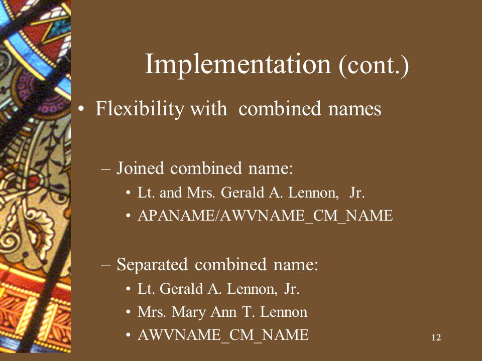 12 Implementation (cont.) Flexibility with combined names –Joined combined name: Lt.