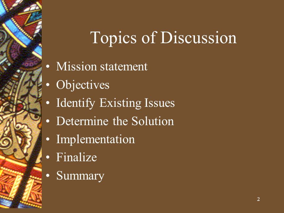 2 Topics of Discussion Mission statement Objectives Identify Existing Issues Determine the Solution Implementation Finalize Summary
