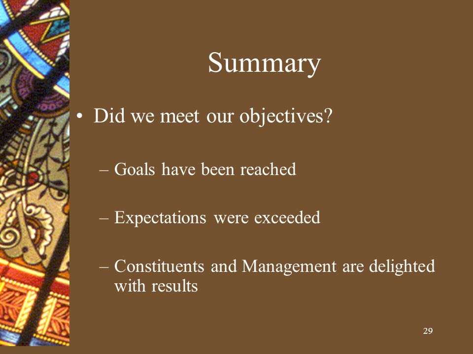 29 Summary Did we meet our objectives.