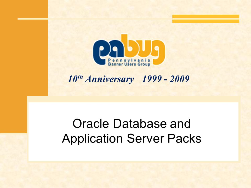 10 th Anniversary 1999 - 2009 Oracle Database and Application Server Packs