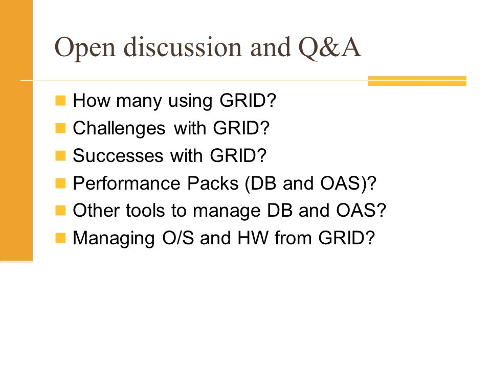 Open discussion and Q&A How many using GRID. Challenges with GRID.