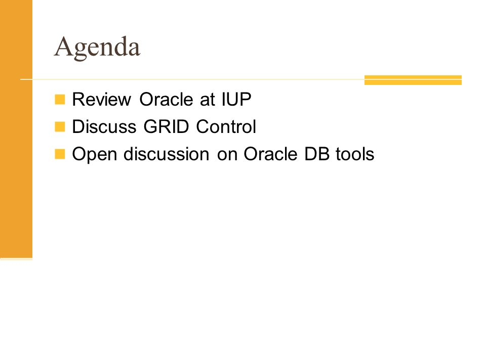 Agenda Review Oracle at IUP Discuss GRID Control Open discussion on Oracle DB tools