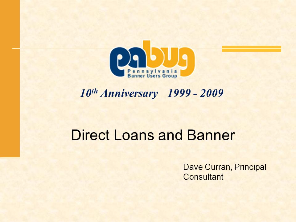 10 th Anniversary 1999 - 2009 Direct Loans and Banner Dave Curran, Principal Consultant